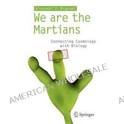 We are the Martians!, Connecting Cosmology with Biology by Giovanni F. Bignami, 9788847024656.