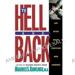 To Hell and Back, Life after Death - Startling New Evidence by Maurice S. Rawlings, 9780840767585.