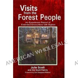 Visits from the Forest People, An Eyewitness Report of Extended Encounters with Bigfoot by Julie Scott, 9780937663196.
