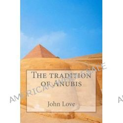 The Tradition of Anubis by John Love, 9781477686225.