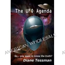 The UFO Agenda, So... You Want to Know the Truth? by Diane Tessman, 9780989693806.