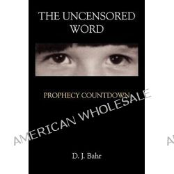 The Uncensored Word Prophecy Countdown, Prophecy Countdown by D. J. Bahr, 9781438946344.