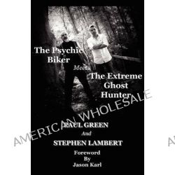 The Psychic Biker Meets the Extreme Ghost Hunter by Paul Green, 9780956881007.