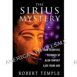 The Sirius Mystery, New Scientific Evidence for Alien Contact 5,000 Years Ago by Robert K. G. Temple, 9780892817504.