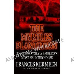 The Myrtles Plantation, The True Story of America's Most Haunted House by Frances Kermeen, 9780446614153.