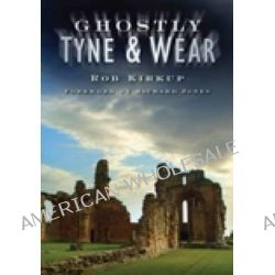 Ghostly Tyne and Wear by Rob Kirkup, 9780750951098.