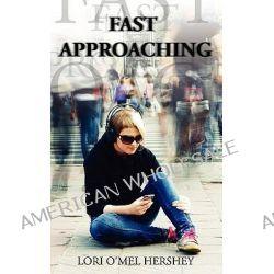 Fast Approaching by Lori O'mel Hershey, 9781434363633.