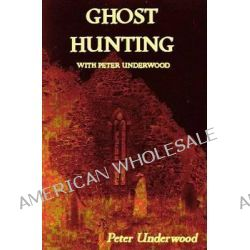 Ghost Hunting with Peter Underwood by Peter Underwood, 9781909548329.