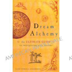 Dream Alchemy , The Ultimate Guide to Interpreting Your Dreams by Jane Teresa Anderson, 9780733622939.