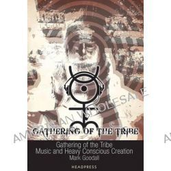 Gathering Of The Tribe, Music and Heavy Conscious Creation by Mark Goodall, 9781900486859.