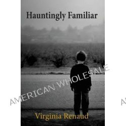 Hauntingly Familiar by Virginia Renaud, 9780988068810.