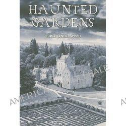 Haunted Gardens, An International Journey by Peter Underwood, 9781848682610.