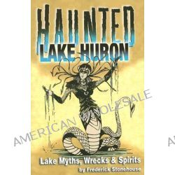 Haunted Lake Huron by Frederick Stonehouse, 9780942235791.