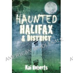 Haunted Halifax and District by Kai Roberts, 9780750960069.