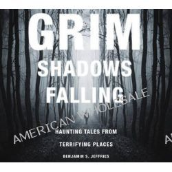 Grim Shadows Falling, Haunting Tales from Terrifying Places by Benjamin S Jeffries, 9780764347085.