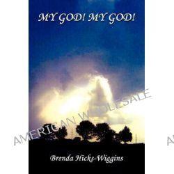 My God! My God! by Brenda Hicks-Wiggins, 9781434325556.
