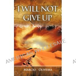I Will Not Give Up by Marcio Oliveira, 9781426957604.