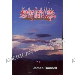 Hunting Marfa Lights by James Bunnell, 9780970924940.