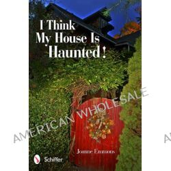 I Think My House is Haunted! by Joanne Emmons, 9780764341366.