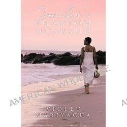 Jocelyn's Phantom Husband by Violet Mariyacha, 9781452033334.