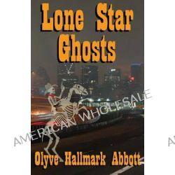 Lone Star Ghosts by Olyve Hallmark Abbott, 9781939306005.