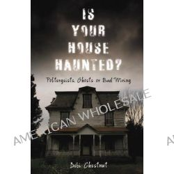 Is Your House Haunted?, Poltergeists, Ghosts or Bad Wiring by Debi Chestnut, 9780738726816.