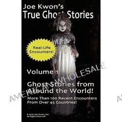 Joe Kwon's True Ghost Stories Volume 1, True Ghost Stories from Around the World by Inc Joe Kwon, 9780982865972.