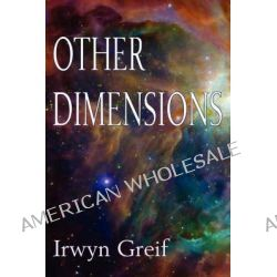 Other Dimensions by Irwyn Greif, 9780979675270.