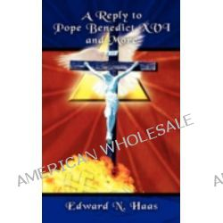 Reply to Pope Benedict XVI and More by Edward N. Haas, 9781438921815.