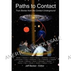 Paths to Contact, True Stories from the Contact Underground by MR Jeff Becker, 9781481016056.