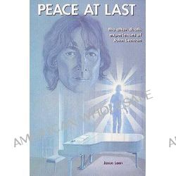 Peace at Last, The after-Death Experiences of John Lennon by (Spirit) John Lennon, 9780935699005.