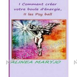 Psy-Ball ?, Comment La Creer, Psy-Ball = Boule D'Energie by Am Alinea Maryjo Alinea Maryjo See, 9781482714586.