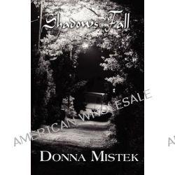 Shadows Fall by Donna Mistek, 9781456012267.