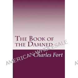 The Book of the Damned by Charles Fort, 9781499569230.
