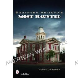 Southern Arizona's Most Haunted by Renee Gardner, 9780764334160.