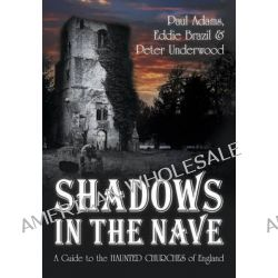 Shadows in the Nave, A Guide to the Haunted Churches of England by Paul Adams, 9780752459202.