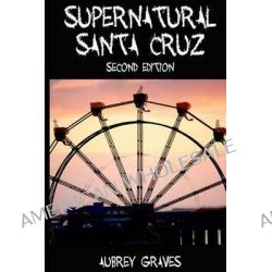 Supernatural Santa Cruz - Second Edition by Aubrey Graves, 9781480135642.