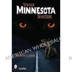 Strange Minnesota Monsters by Christopher S. Larsen, 9780764335983.