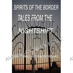 Spirits of the Border, Tales from the Night Shift by Ken Hudnall, 9781933951508.