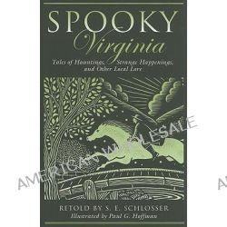 Spooky Virginia, Tales of Hauntings, Strange Happenings, and Other Local Lore by S. Schlosser, 9780762751259.