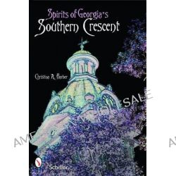 Spirits of Georgia's Southern Crescent by Christina A. Barber, 9780764329456.