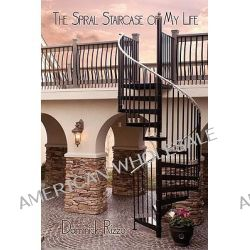 Spiral Staircase of My Life, A Selection of Poetry Defining My Thirty Years by Dominick Rizzo, 9781438921020.