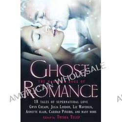 The Mammoth Book of Ghost Romance, 13 Tales of Supernatural Love by Trisha Telep, 9781849014687.