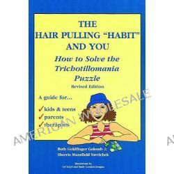 The Hair Pulling 'Habit' & You, How to Solve the Trichotillomania Puzzle by Ruth Goldfinger Golomb, 9780967305028.