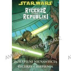 Star Wars. Rycerze Starej Republiki. Zaślepieni nienawiścią Rycerze cierpienia - tom 4