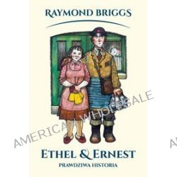 Ethel i Ernest. Historia prawdziwa - Raymond Briggs