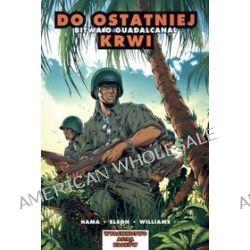 Do ostatniej krwi. Bitwa o Guadalcanal - Larry Hama, Anthony Williams