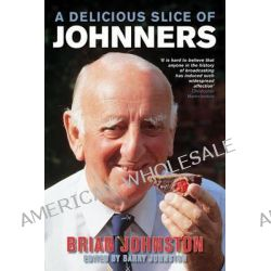 A Delicious Slice of Johnners by Brian Johnston, 9780753540718.