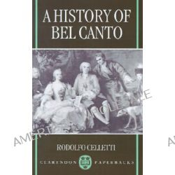 A History of Bel Canto by Rodolfo Celletti, 9780198166412.