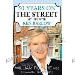 50 Years on The Street, My Life with Ken Barlow by William Roache, 9781845967215.